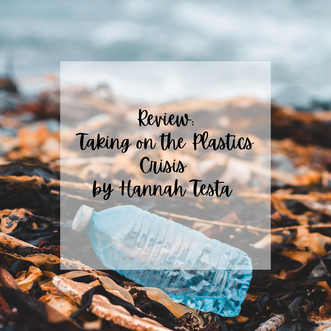 """An image of a plastic waterbottle on a beach with a text opaque box reading: """"Review Taking on the Plastics Crisis by Hannah Testa"""""""