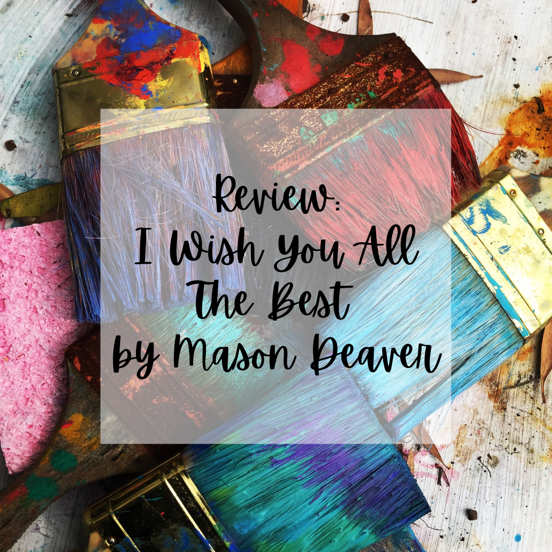 """Transparent square with text that reads """"Review: I Wish You All The Best by Mason Deaver"""" on photo background of paintbrushes with various different colours"""